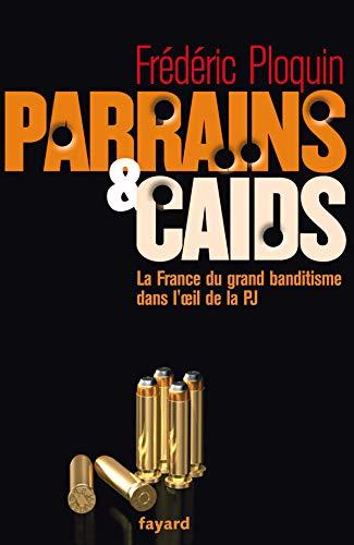 9782213623719: Parrains et caïds : Tome 1, Le grand banditisme dans l'oeil de la PJ