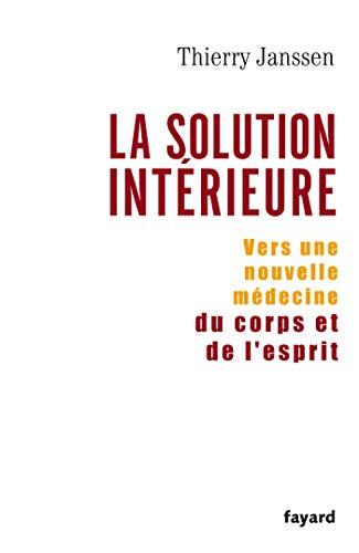 9782213625515: La Solution Interieure: Vers Une Nouvelle Medecine Du Corps Et De L'esprit