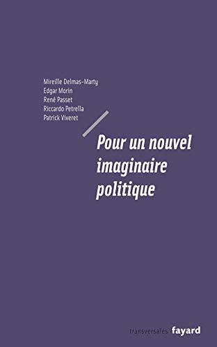 pour un nouvel imaginaire politique: Mireille Delmas-Marty, Patrick Viveret, Renà Passet, Riccardo ...