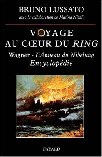 VOYAGE AU COEUR DU RING : WAGNER L'ANNEAU DU NIBELUNG ( ENCYCLOPÉDIE ): LUSSATO BRUNO