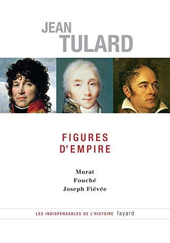 9782213627144: Figures d'Empire: Murat - Fouché - Joseph Fiévée