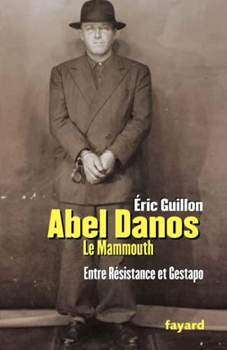 9782213627274: Abel Danos, dit : Entre R�sistance et Gestapo