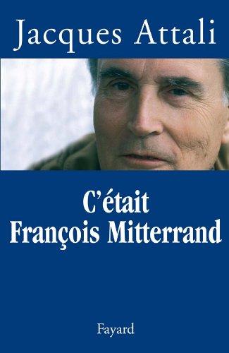 C'était François Mitterrand (Documents) (French Edition) (9782213627403) by Attali, Jacques