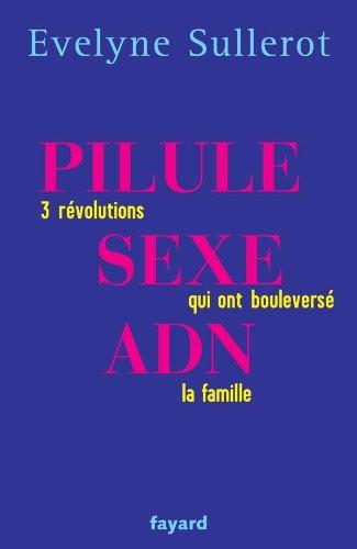 9782213627564: Pilule, sexe, ADN: Trois révolutions qui ont bouleversé la famille