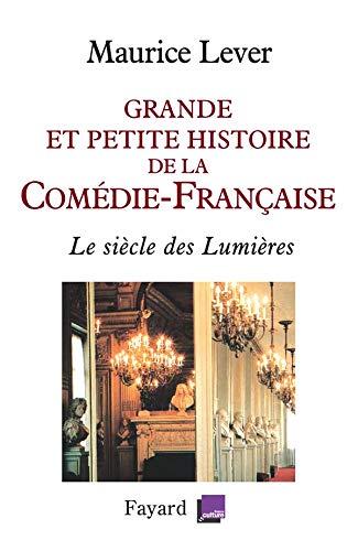 GRANDE ET PETITE HISTOIRE DE LA COMÉDIE-FRANÇAISE : LE SIÈCLE DES LUMIÈ...