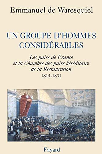 9782213628394: Un groupe d'hommes considérables: Les pairs de France et la Chambre des pairs héréditaire de la Restauration 1814-1831