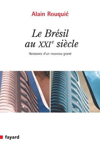 BRÉSIL AU XXIÈME SIÈCLE (LE) : NAISSANCE D'UN NOUVEAU GRAND: ROUQUI� ...