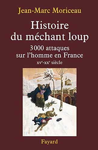9782213628806: Histoire du m�chant loup : 3 000 attaques sur l'homme en France (XVe-XXe si�cle)