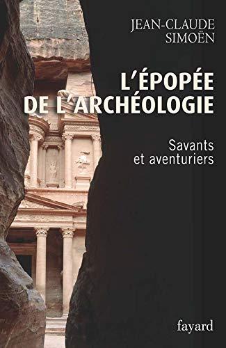 9782213630656: L'épopée de l'archéologie : Savants et aventuriers