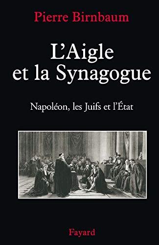 9782213632117: L'Aigle et la Synagogue: Napoléon, les Juifs et l'État