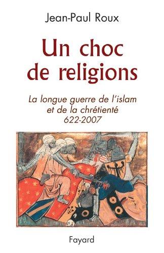9782213632582: Un choc de religions : La longue guerre de l'islam et de la chrétienté 622-2007