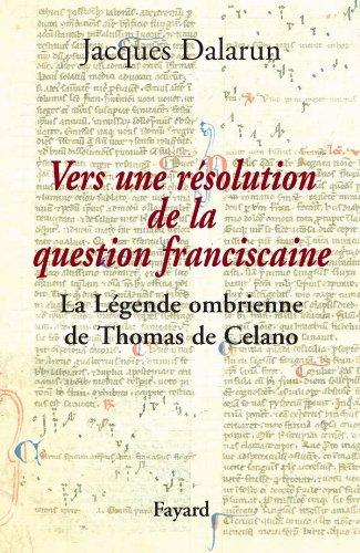 VERS UNE RÉSOLUTION DE LA QUESTION FRANCISCAINE : LA LÉGENDE OMBRIENNE DE THOMAS DE ...