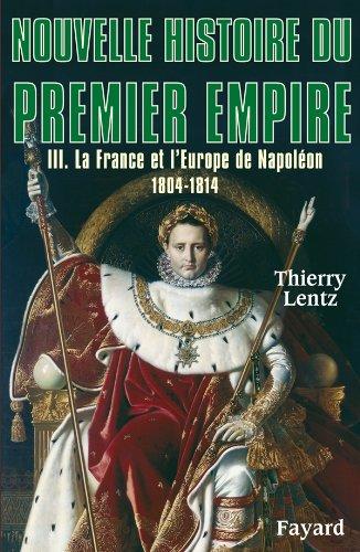 9782213634166: Nouvelle histoire du Premier Empire, tome 3: La France et l'Europe de Napoléon (1804-1814)