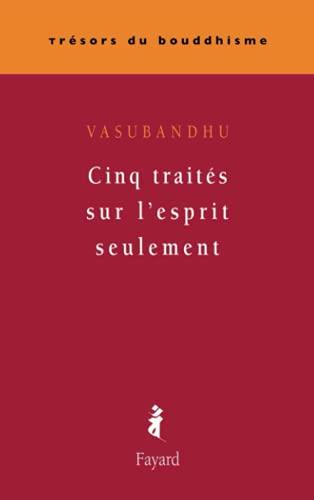 Cinq traités sur l'esprit seulement (9782213636047) by Vasubandhu