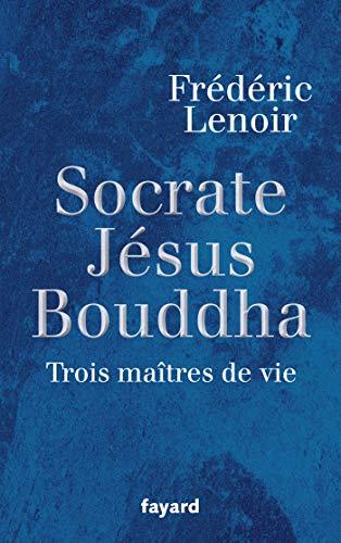 9782213636726: Socrate, Jésus, Bouddha : Trois maîtres de vie