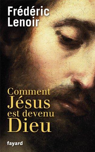 COMMENT JÉSUS EST DEVENU DIEU: LENOIR FRÉDÉRIC