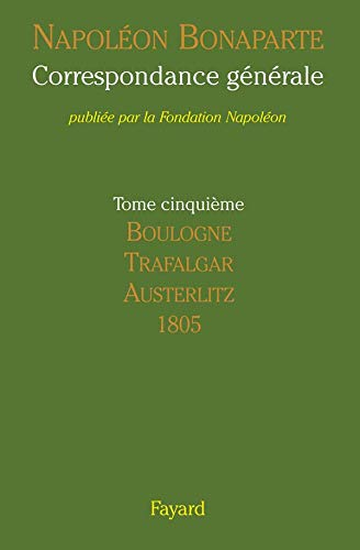 Correspondance générale: Volume 5, Boulogne, Trafalgar, Austerlitz, 1805 (2213637210) by [???]