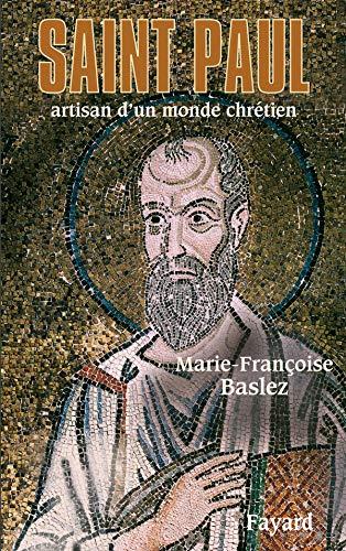 SAINT PAUL : UN ARTISAN D'UN MONDE CHRÉTIEN N.E.: BASLEZ MARIE-FRAN�OISE