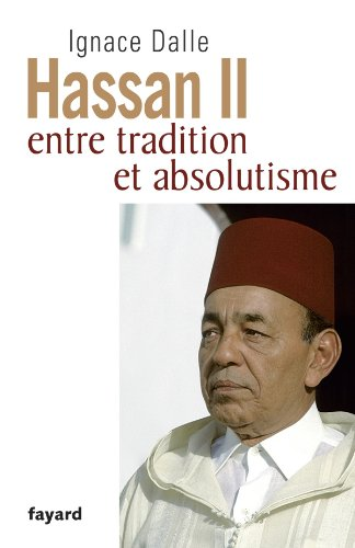 9782213637839: Hassan II: Entre tradition et absolutisme