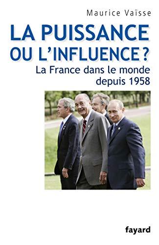 9782213638102: La puissance ou l'influence ? : La France dans le monde depuis 1958