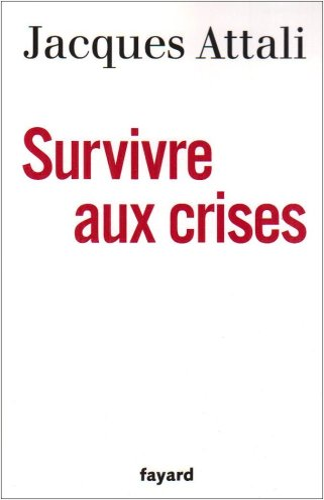 SURVIVRE AUX CRISES: ATTALI JACQUES