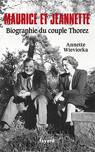 9782213654485: Maurice et Jeannette. Biographie du couple Thorez