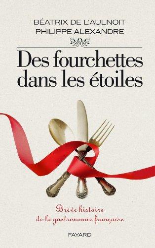 9782213655192: Des fourchettes dans les étoiles : Brève histoire de la gastronomie française