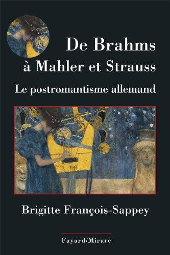 DE BRAHMS À MAHLER ET STRAUSS : LE POSTROMANTISME MUSICAL: FRANCOIS-SAPPEY BRIGITTE