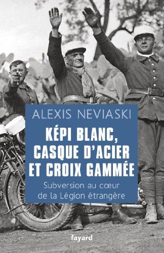 9782213662176: Képi blanc, casque d'acier et croix gammée: Subversion au coeur de la Légion étrangère (Divers Histoire)