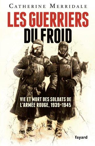 9782213663067: Les Guerriers du froid: Vie et mort des soldats de l'armée rouge, 1939-1945