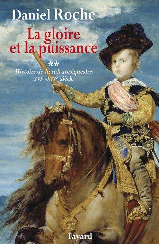 HISTOIRE DE LA CULTURE ÉQUESTRE T.02 : LA GLOIRE ET LA PUISSANCE: ROCHE DIDIER