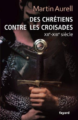 9782213668161: Des Chrétiens contre les croisades: XIIe-XIIIe siècles