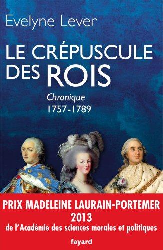 9782213668376: Le crépuscule des rois: Chronique, 1757-1789 (Divers Histoire)