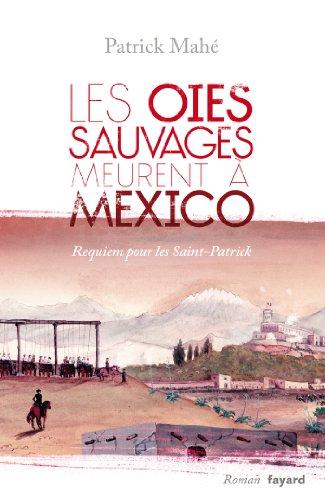 9782213668857: Les oies sauvages meurent à Mexico: Requiem pour les Saint-Patrick