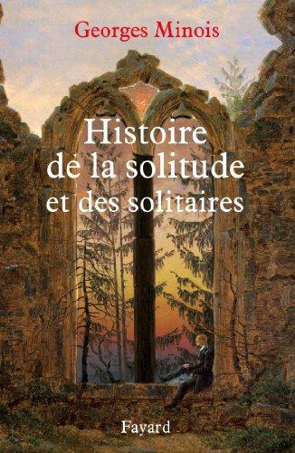HISTOIRE DE LA SOLITUDE ET DES SOLITAIRES: MINOIS GEORGES