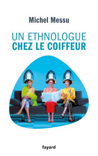Un ethnologue chez le coiffeur: MESSU (Michel)