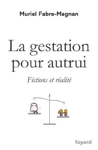La gestation pour autrui : Fictions et: Muriel Fabre-Magnan