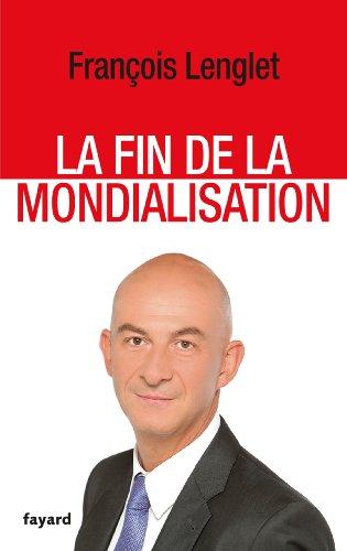 FIN DE LA MONDIALISATION (LA): LENGLET FRANÇOIS