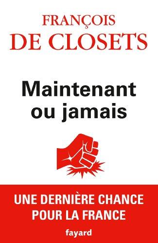 Maintenant ou jamais: François De Closets