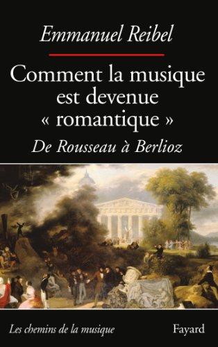 COMMENT LA MUSIQUE EST DEVENUE ROMANTIQUE: REIBEL EMMANUEL