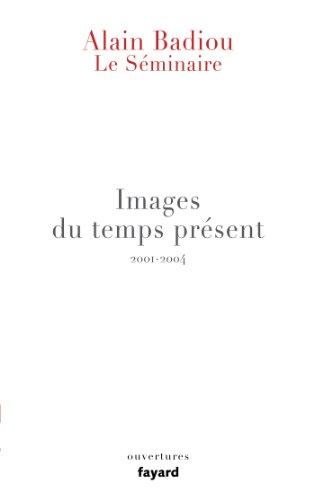 SÉMINAIRE (LE) : IMAGES DU TEMPS PRÉSENT: BADIOU ALAIN