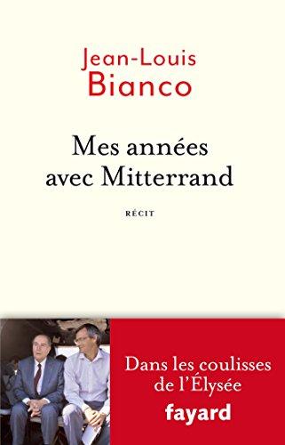 MES ANNÉES AVEC MITTERRAND: BIANCO JEAN-LOUIS