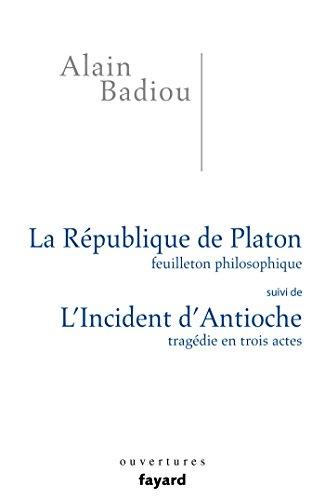 RÉPUBLIQUE DE PLATON (LA) : L'INCIDENT D'ANTIOCHE: BADIOU ALAIN