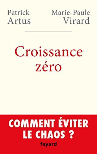 CROISSANCE ZÉRO, COMMENT ÉVITER LE CHAOS ?: ARTUS PATRICK