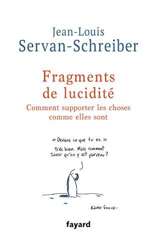 Fragments de lucidité: Comment supporter les choses: Servan-Schreiber, Jean-Louis