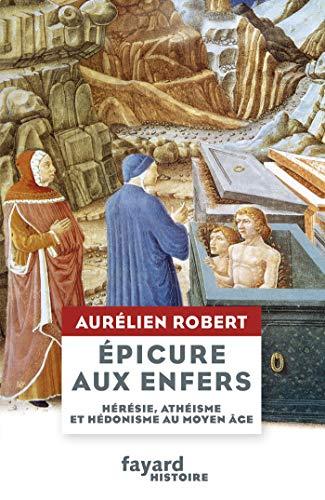 9782213711744: Epicure aux Enfers: Hérésie, athéisme et hédonisme au Moyen Âge
