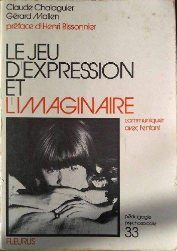 Le jeu d'expression et l'imaginaire Communiquer avec l'enfant: CHALAGUIER Claude - ...