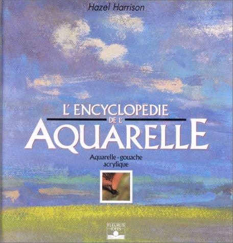 9782215016540: L'Encyclopédie de l'aquarelle : Aquarelle, gouache, acrylique