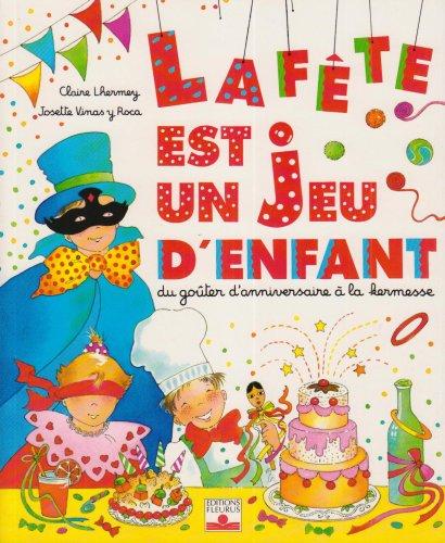 9782215017394: La fête est un jeu d'enfant : Du goûter d'anniversaire à la kermesse