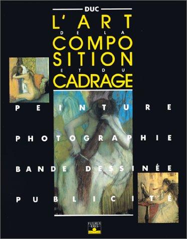 9782215018643: L'art de la composition et du cadrage : Peinture, Photographie, Bande dessinée, Publicité (Les Secrets de l'artiste)